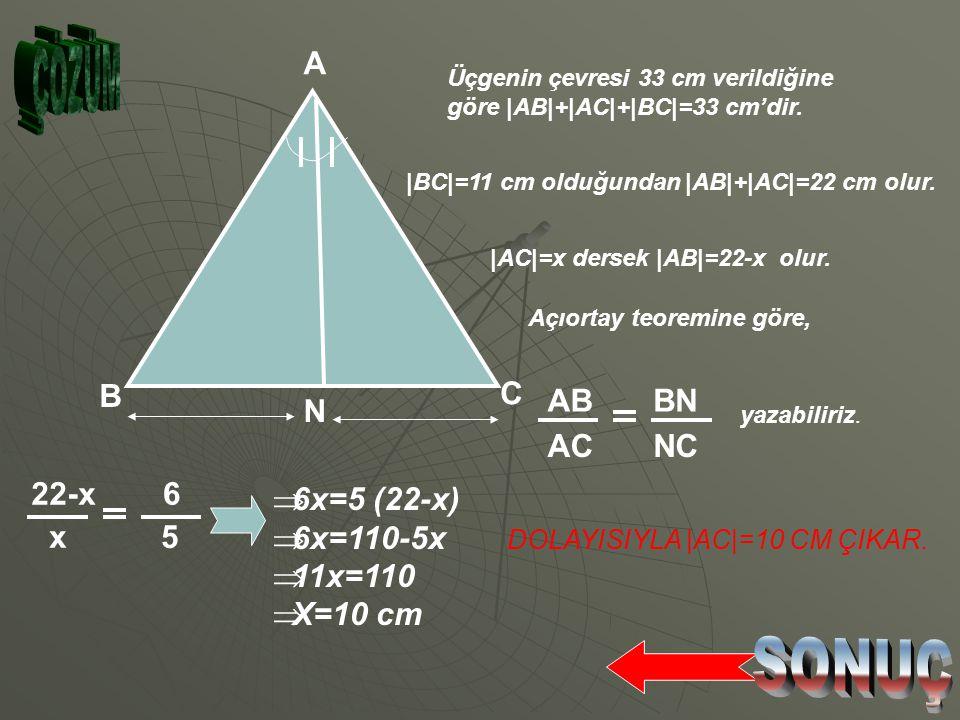 A N C B 6 5 [AN] A açısının açıortayıdır. |BN|=6 cm |NC|= 5 cm ve ABC üçgeninin çevresi 33 cm ise |AC|=? ÇÖZÜM İÇİN TIKLAYINIZ.