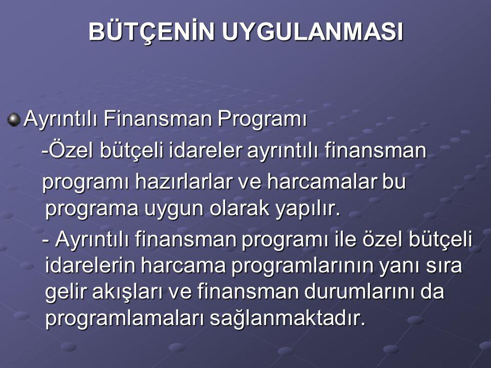 BÜTÇENİN UYGULANMASI Ayrıntılı Finansman Programı -Özel bütçeli idareler ayrıntılı finansman -Özel bütçeli idareler ayrıntılı finansman programı hazırlarlar ve harcamalar bu programa uygun olarak yapılır.