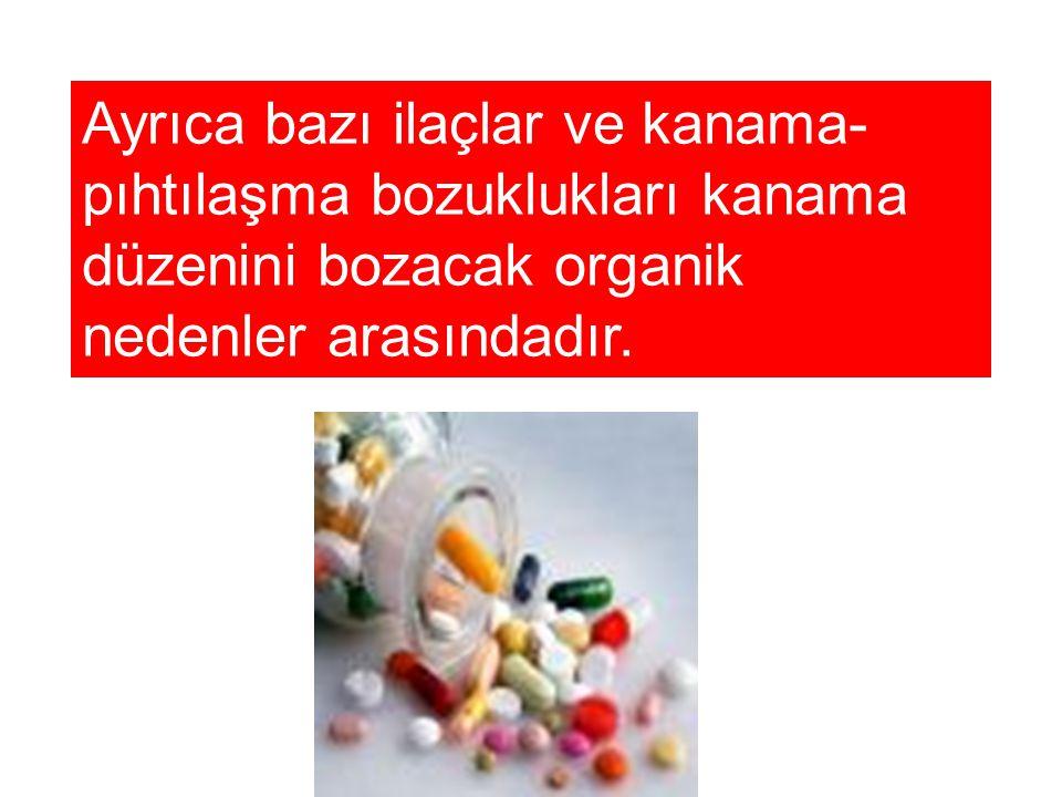 Ayrıca bazı ilaçlar ve kanama- pıhtılaşma bozuklukları kanama düzenini bozacak organik nedenler arasındadır.
