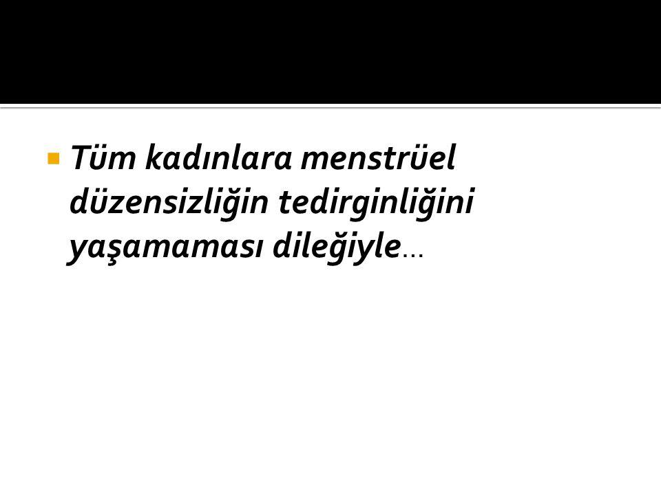  Tüm kadınlara menstrüel düzensizliğin tedirginliğini yaşamaması dileğiyle …