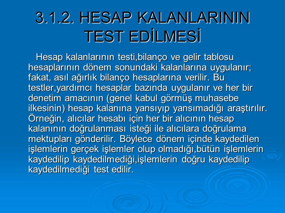 3.1.2. HESAP KALANLARININ TEST EDİLMESİ Hesap kalanlarının testi,bilanço ve gelir tablosu hesaplarının dönem sonundaki kalanlarına uygulanır; fakat, a