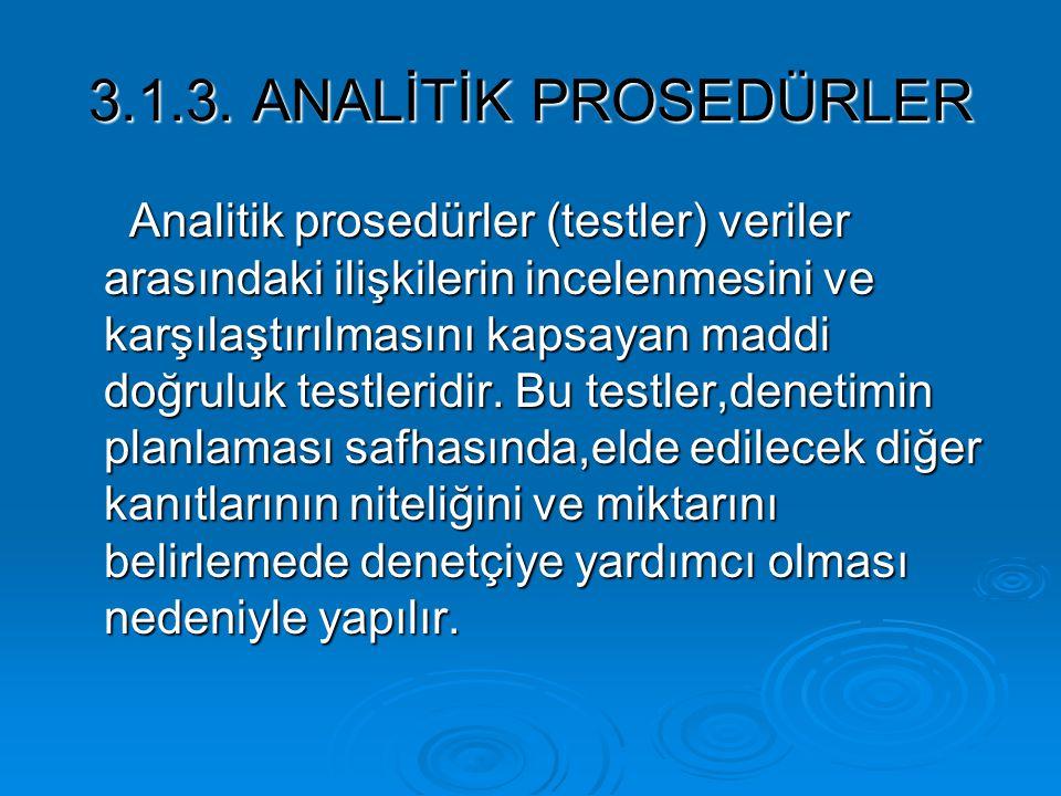 3.1.3. ANALİTİK PROSEDÜRLER Analitik prosedürler (testler) veriler arasındaki ilişkilerin incelenmesini ve karşılaştırılmasını kapsayan maddi doğruluk