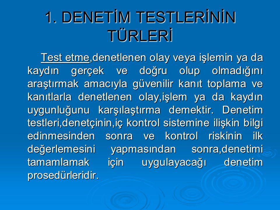 Denetim testleri,amaçlarına göre ikiye ayrılır;  Kontrol testleri (test of controls)  Maddi doğruluk testleri (substantive tests)