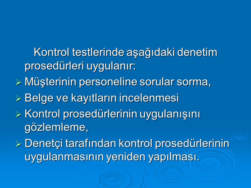Kontrol testlerinde aşağıdaki denetim prosedürleri uygulanır: Kontrol testlerinde aşağıdaki denetim prosedürleri uygulanır:  Müşterinin personeline s