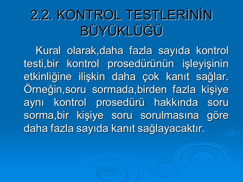 2.2. KONTROL TESTLERİNİN BÜYÜKLÜĞÜ Kural olarak,daha fazla sayıda kontrol testi,bir kontrol prosedürünün işleyişinin etkinliğine ilişkin daha çok kanı