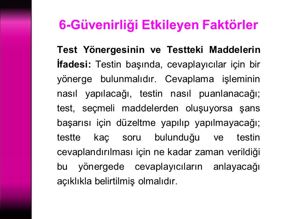 6-Güvenirliği Etkileyen Faktörler Test Yönergesinin ve Testteki Maddelerin İfadesi: Testin başında, cevaplayıcılar için bir yönerge bulunmalıdır. Ceva