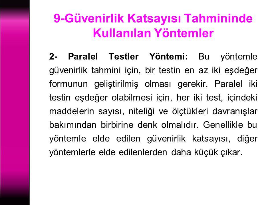 9-Güvenirlik Katsayısı Tahmininde Kullanılan Yöntemler 2- Paralel Testler Yöntemi: Bu yöntemle güvenirlik tahmini için, bir testin en az iki eşdeğer f