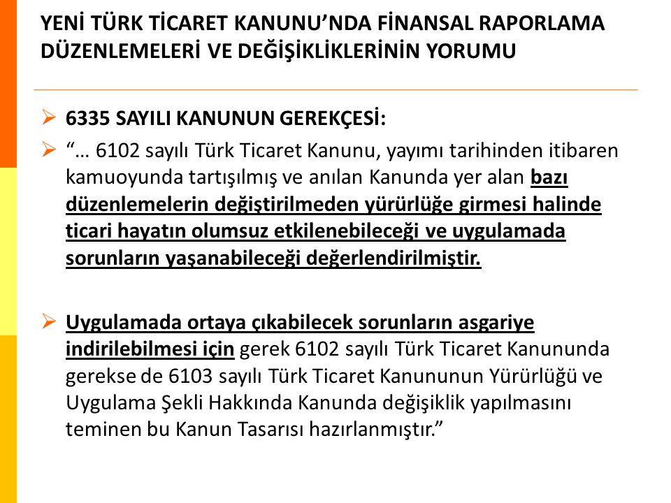 """YENİ TÜRK TİCARET KANUNU'NDA FİNANSAL RAPORLAMA DÜZENLEMELERİ VE DEĞİŞİKLİKLERİNİN YORUMU  6335 SAYILI KANUNUN GEREKÇESİ:  """"… 6102 sayılı Türk Ticar"""