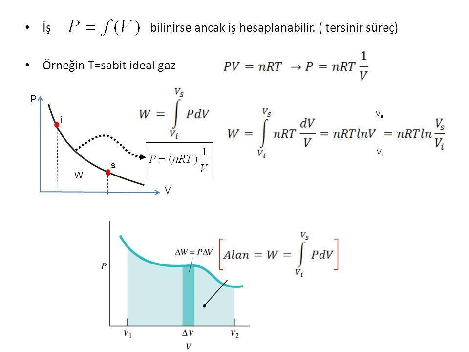 İş bilin i rse ancak iş hesaplanabilir. ( tersinir süreç) Örneğin T=sabit ideal gaz ViVi VsVs V P s i W