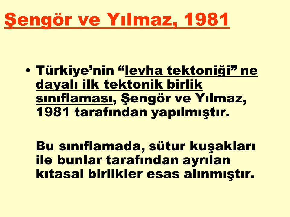 """Şengör ve Yılmaz, 1981 Türkiye'nin """"levha tektoniği"""" ne dayalı ilk tektonik birlik sınıflaması, Şengör ve Yılmaz, 1981 tarafından yapılmıştır. Bu sını"""