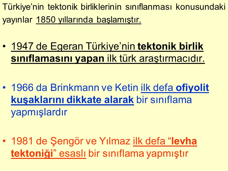 Türkiye'nin tektonik birliklerinin sınıflanması konusundaki yayınlar 1850 yıllarında başlamıştır. 1947 de Egeran Türkiye'nin tektonik birlik sınıflama