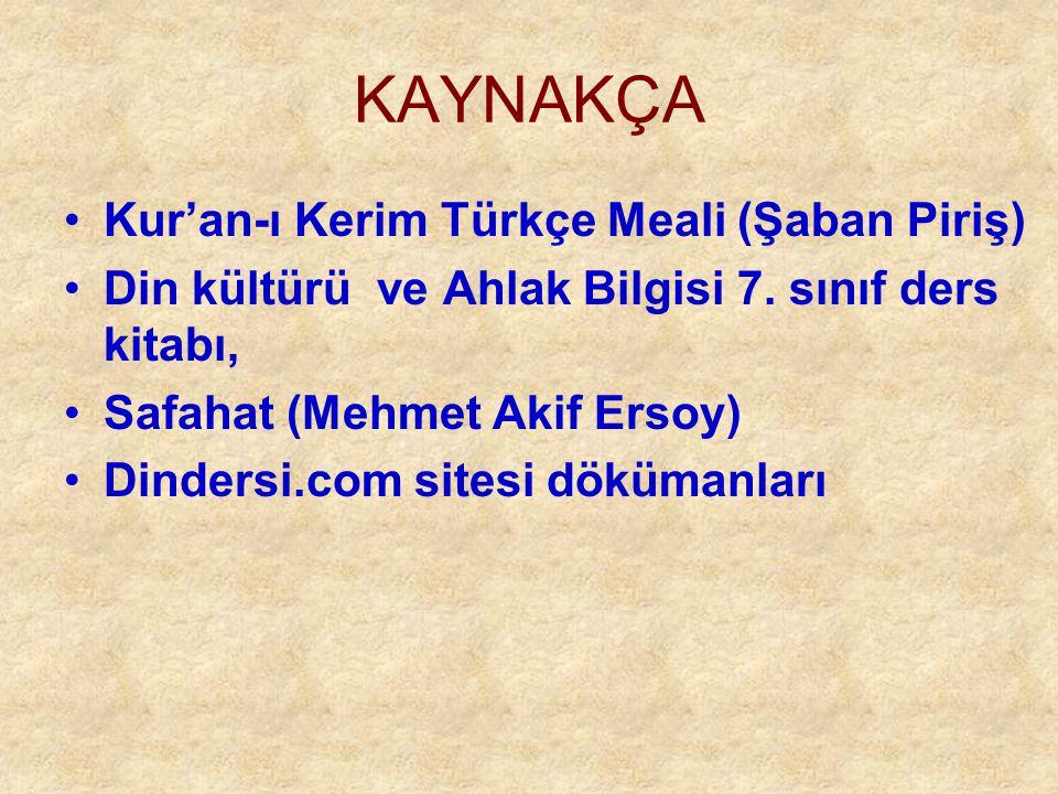 KAYNAKÇA Kur'an-ı Kerim Türkçe Meali (Şaban Piriş) Din kültürü ve Ahlak Bilgisi 7. sınıf ders kitabı, Safahat (Mehmet Akif Ersoy) Dindersi.com sitesi