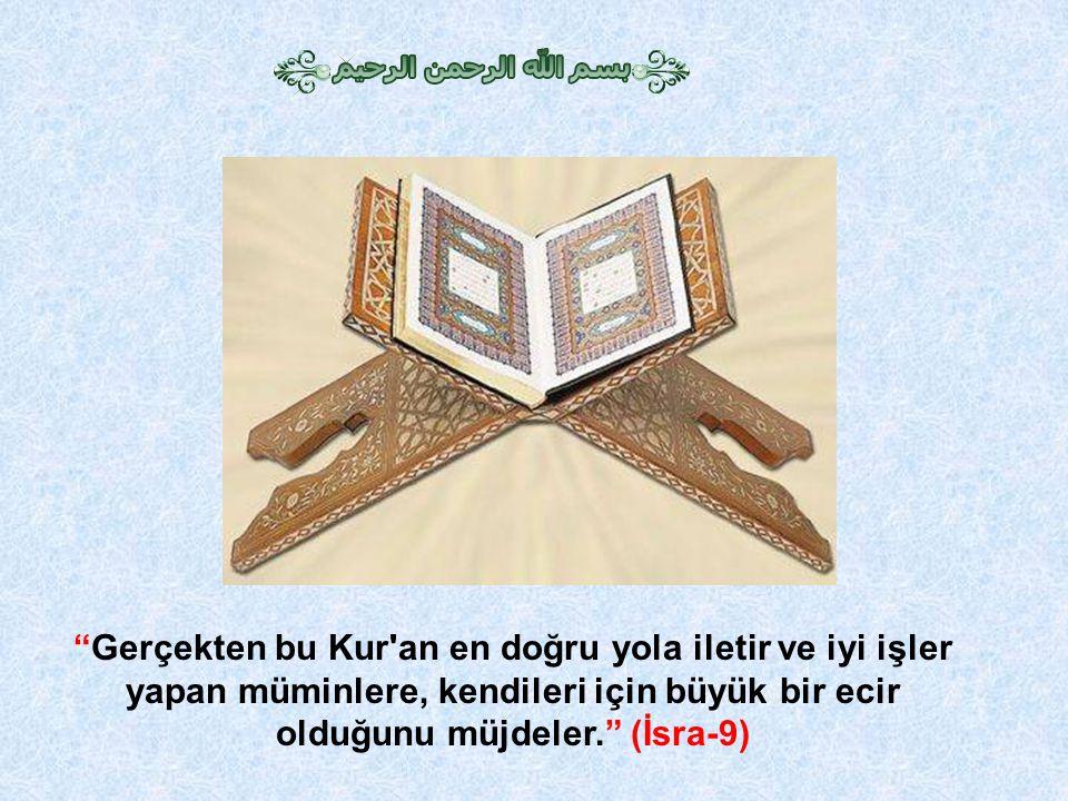 """""""Gerçekten bu Kur'an en doğru yola iletir ve iyi işler yapan müminlere, kendileri için büyük bir ecir olduğunu müjdeler."""" (İsra-9)"""