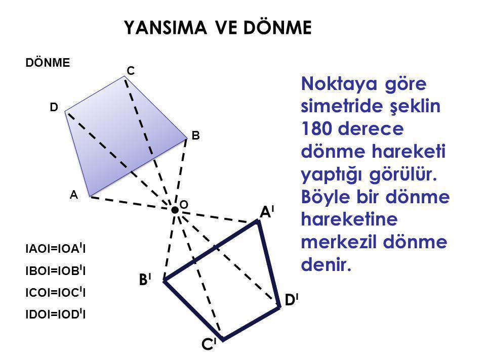 YANSIMA VE DÖNME. A AıAı Noktaya göre simetride şeklin 180 derece dönme hareketi yaptığı görülür. Böyle bir dönme hareketine merkezil dönme denir. O B