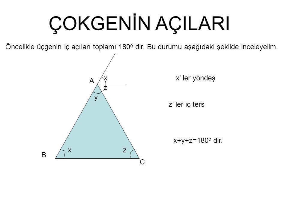 ÇOKGENİN AÇILARI Öncelikle üçgenin iç açıları toplamı 180 o dir.