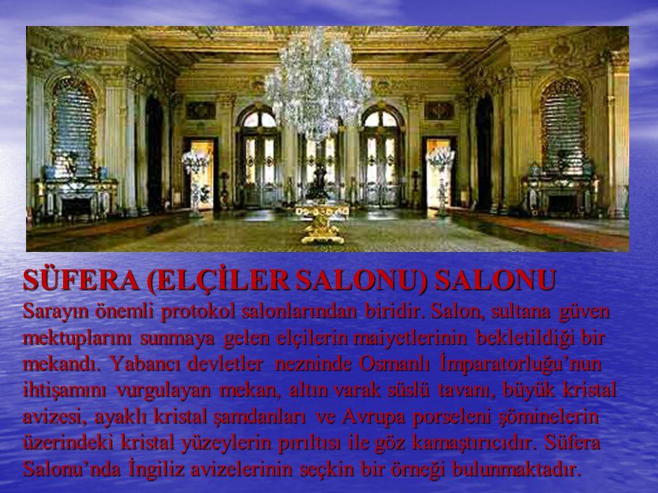 SÜFERA (ELÇİLER SALONU) SALONU Sarayın önemli protokol salonlarından biridir. Salon, sultana güven mektuplarını sunmaya gelen elçilerin maiyetlerinin