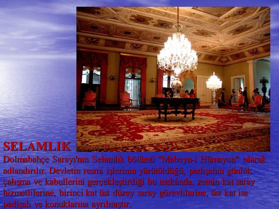 SELAMLIK Dolmabahçe Sarayı'nın Selamlık bölümü