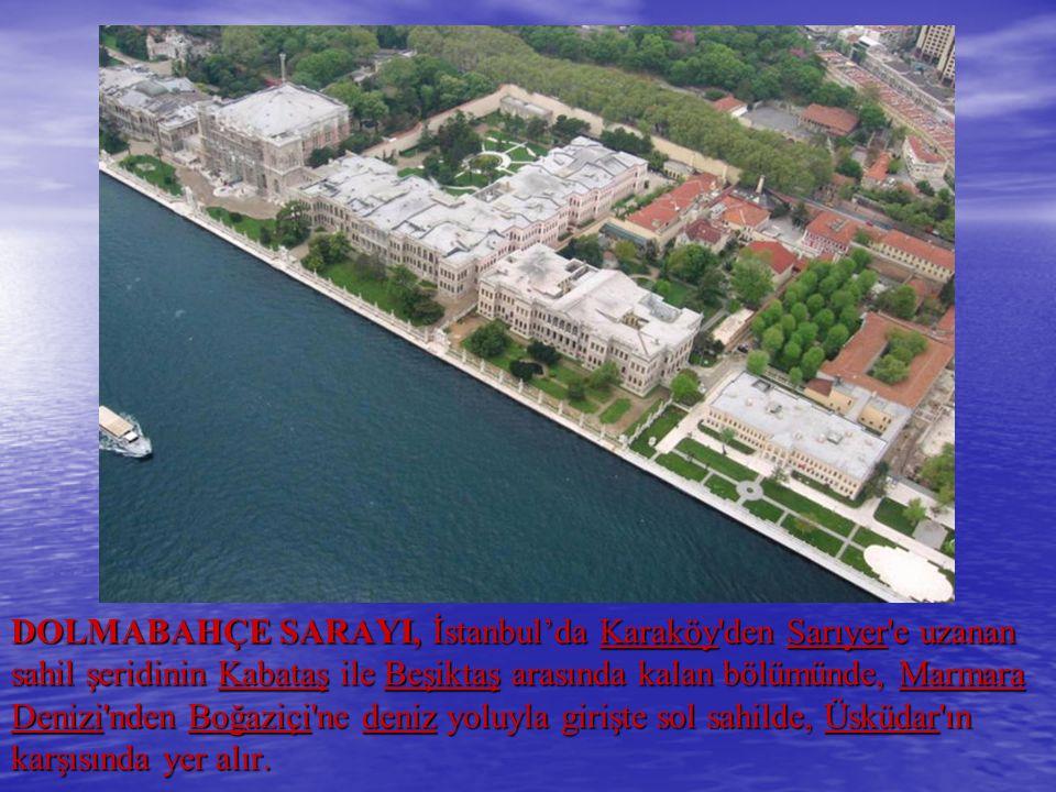 DOLMABAHÇE SARAYI, İstanbul'da Karaköy'den Sarıyer'e uzanan sahil şeridinin Kabataş ile Beşiktaş arasında kalan bölümünde, Marmara Denizi'nden Boğaziç
