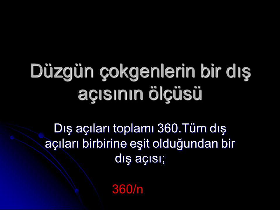 Düzgün çokgenlerin bir dış açısının ölçüsü Dış açıları toplamı 360.Tüm dış açıları birbirine eşit olduğundan bir dış açısı; 360/n