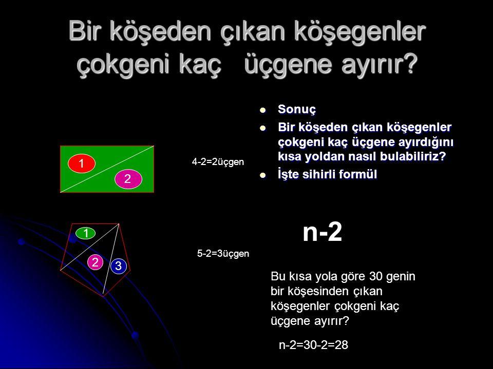 Bir köşeden çıkan köşegenler çokgeni kaç üçgene ayırır? Sonuç Sonuç Bir köşeden çıkan köşegenler çokgeni kaç üçgene ayırdığını kısa yoldan nasıl bulab