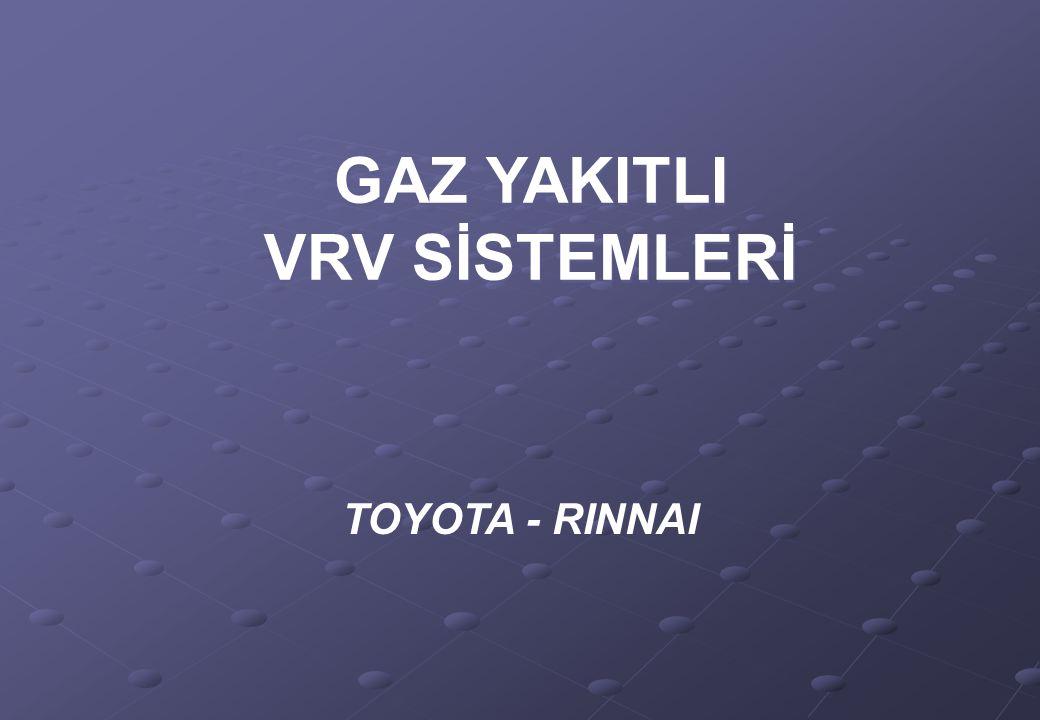 GAZ YAKITLI VRV SİSTEMLERİ TOYOTA - RINNAI