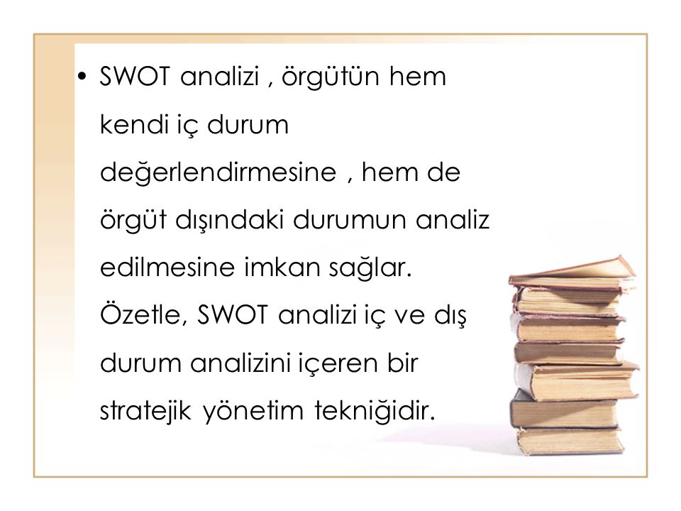 SWOT analizi, örgütün hem kendi iç durum değerlendirmesine, hem de örgüt dışındaki durumun analiz edilmesine imkan sağlar. Özetle, SWOT analizi iç ve