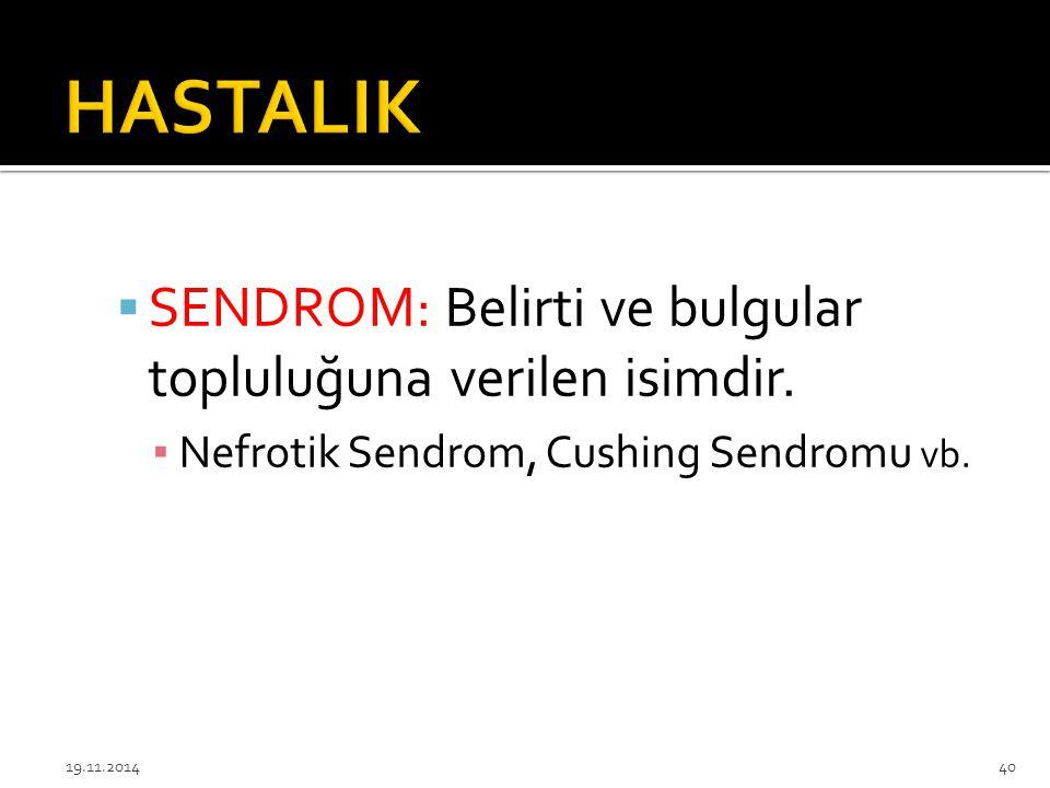  SENDROM: Belirti ve bulgular topluluğuna verilen isimdir. ▪ Nefrotik Sendrom, Cushing Sendromu vb. 19.11.201440