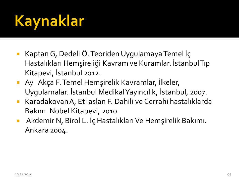  Kaptan G, Dedeli Ö. Teoriden Uygulamaya Temel İç Hastalıkları Hemşireliği Kavram ve Kuramlar. İstanbul Tıp Kitapevi, İstanbul 2012.  Ay Akça F. Tem