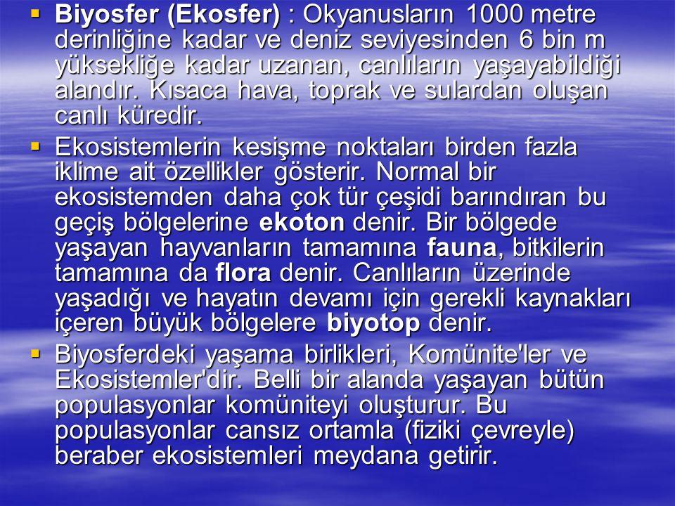  Biyosfer (Ekosfer) : Okyanusların 1000 metre derinliğine kadar ve deniz seviyesinden 6 bin m yüksekliğe kadar uzanan, canlıların yaşayabildiği alandır.