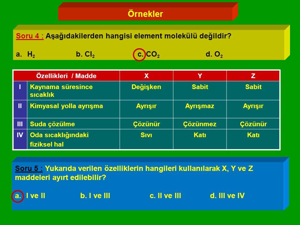 Örnekler Soru 4 : Aşağıdakilerden hangisi element molekülü değildir.