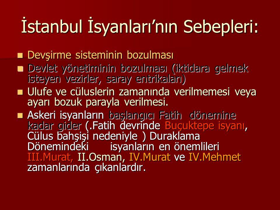 İstanbul İsyanları'nın Sebepleri: Devşirme sisteminin bozulması Devşirme sisteminin bozulması Devlet yönetiminin bozulması (iktidara gelmek isteyen ve