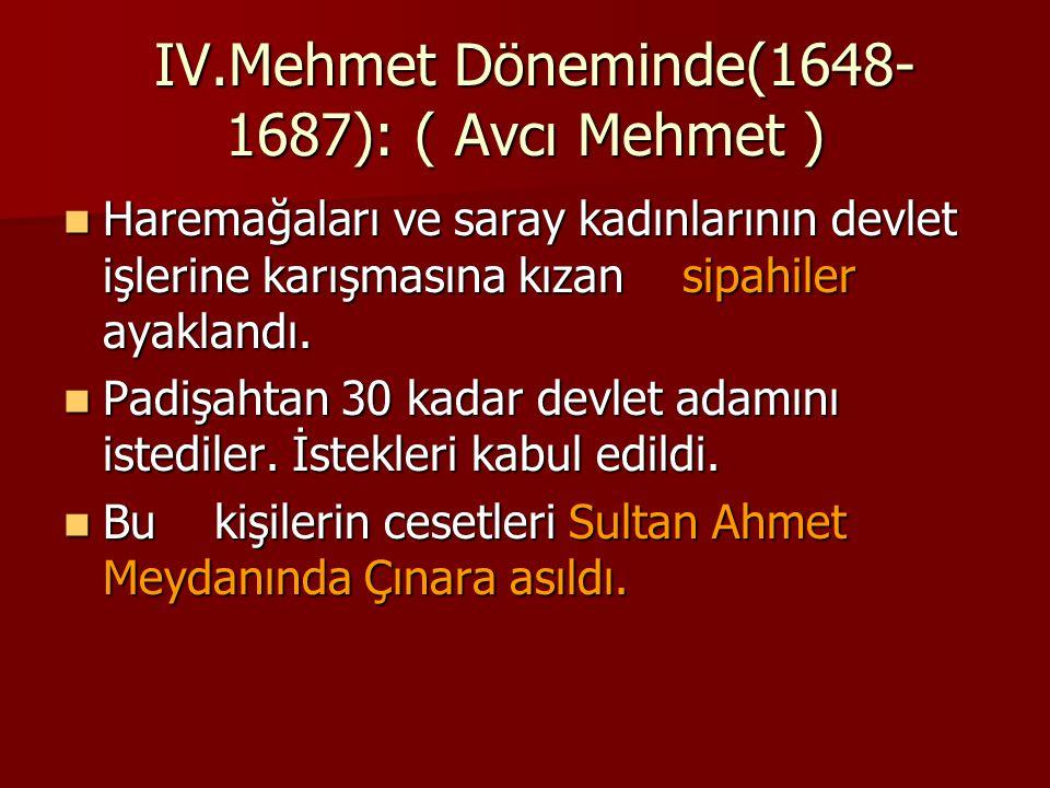 IV.Mehmet Döneminde(1648- 1687): ( Avcı Mehmet ) IV.Mehmet Döneminde(1648- 1687): ( Avcı Mehmet ) Haremağaları ve saray kadınlarının devlet işlerine k