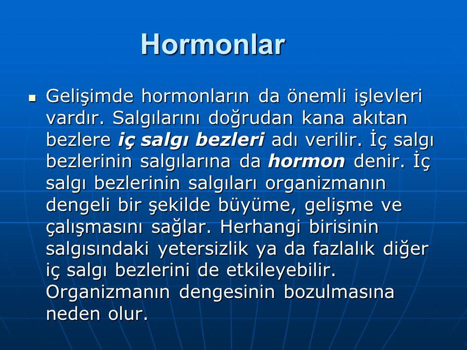 Hormonlar Gelişimde hormonların da önemli işlevleri vardır. Salgılarını doğrudan kana akıtan bezlere iç salgı bezleri adı verilir. İç salgı bezlerinin