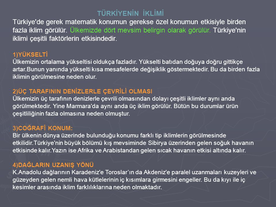 TÜRKİYENİN İKLİMİ Türkiye de gerek matematik konumun gerekse özel konumun etkisiyle birden fazla iklim görülür.