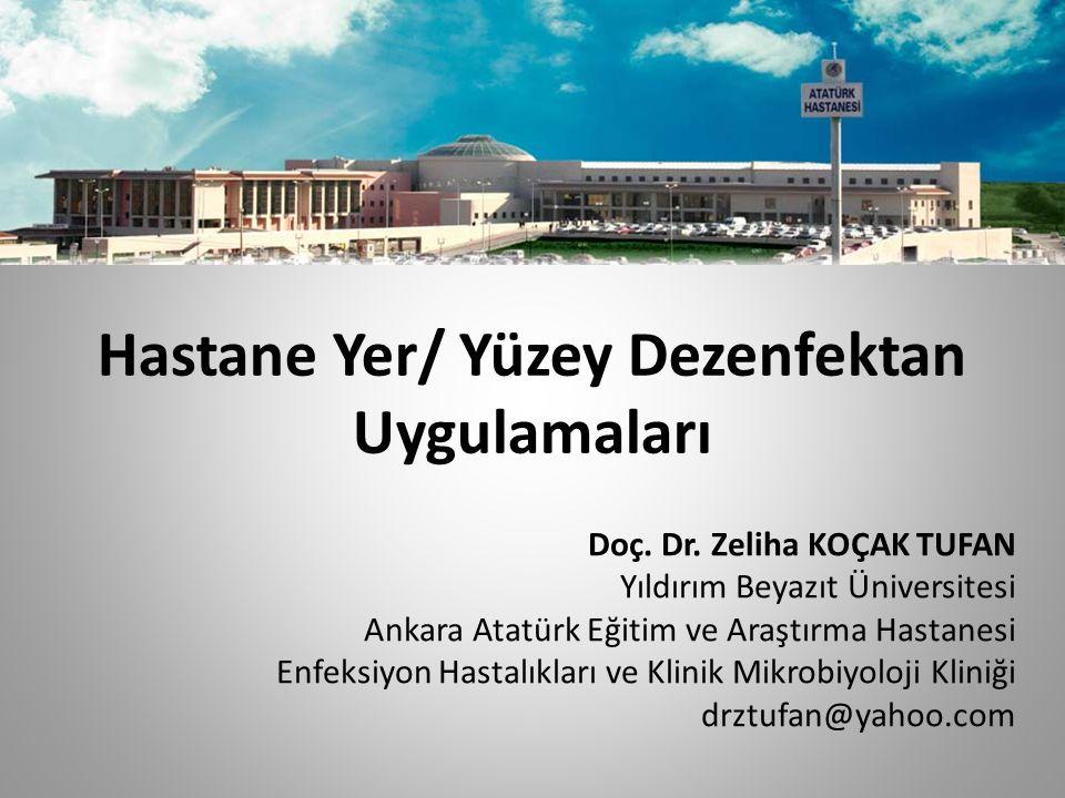 Hastane Yer/ Yüzey Dezenfektan Uygulamaları Doç. Dr. Zeliha KOÇAK TUFAN Yıldırım Beyazıt Üniversitesi Ankara Atatürk Eğitim ve Araştırma Hastanesi Enf