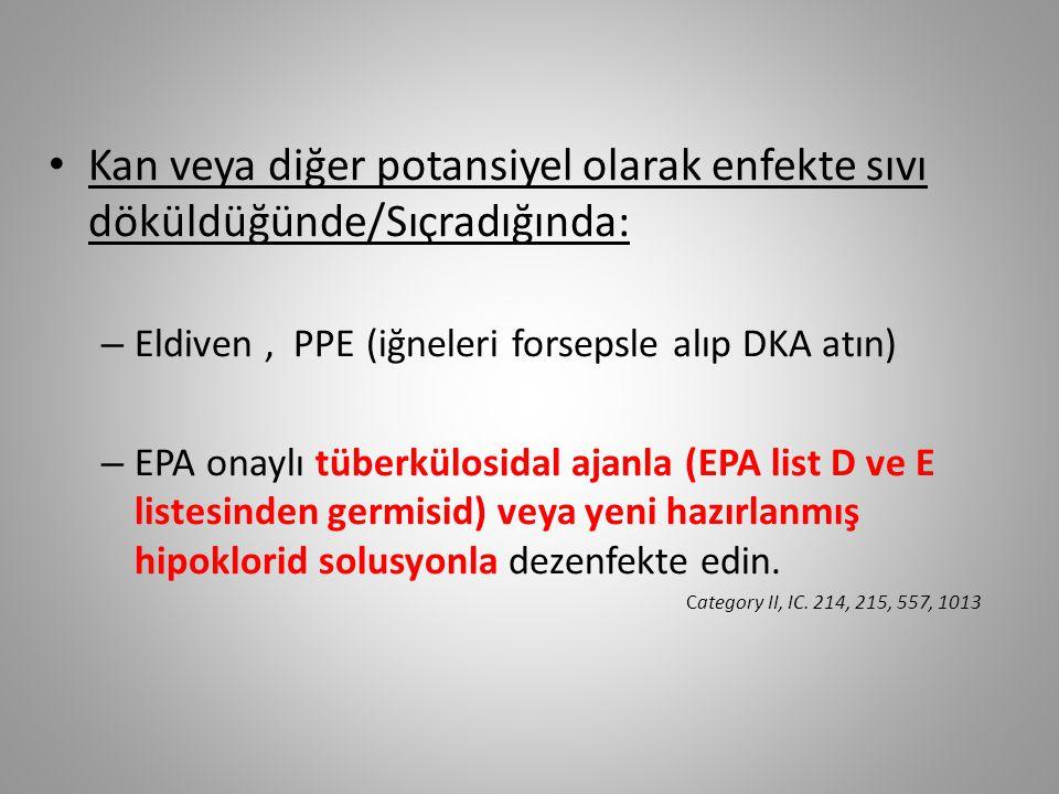 Kan veya diğer potansiyel olarak enfekte sıvı döküldüğünde/Sıçradığında: – Eldiven, PPE (iğneleri forsepsle alıp DKA atın) – EPA onaylı tüberkülosidal