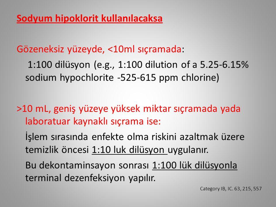 Sodyum hipoklorit kullanılacaksa Gözeneksiz yüzeyde, <10ml sıçramada: 1:100 dilüsyon (e.g., 1:100 dilution of a 5.25-6.15% sodium hypochlorite -525-61