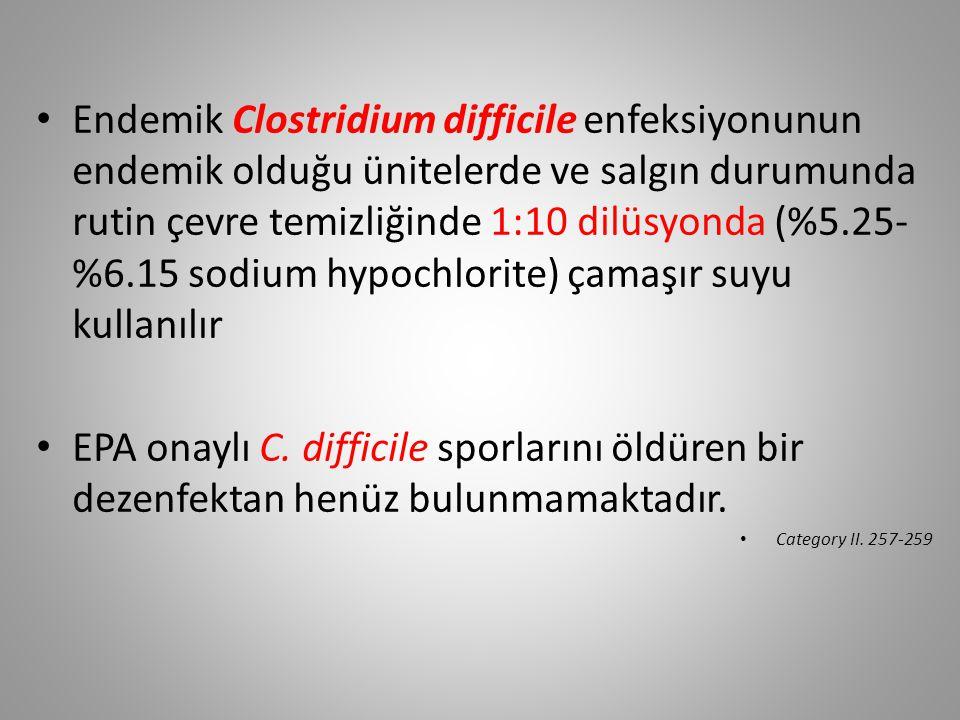 Endemik Clostridium difficile enfeksiyonunun endemik olduğu ünitelerde ve salgın durumunda rutin çevre temizliğinde 1:10 dilüsyonda (%5.25- %6.15 sodi