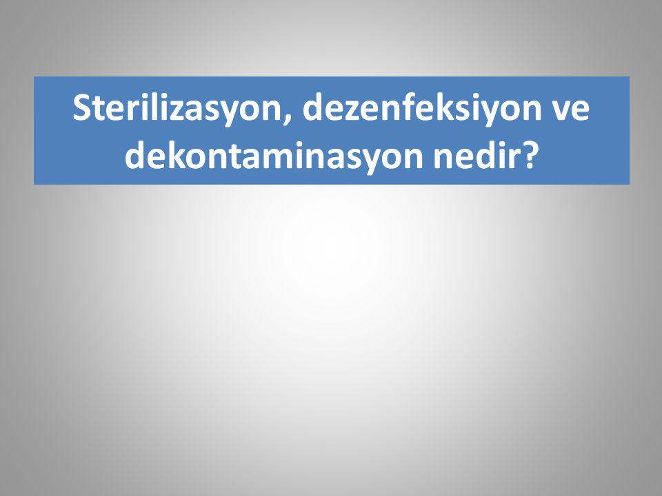 Sterilizasyon, dezenfeksiyon ve dekontaminasyon nedir?