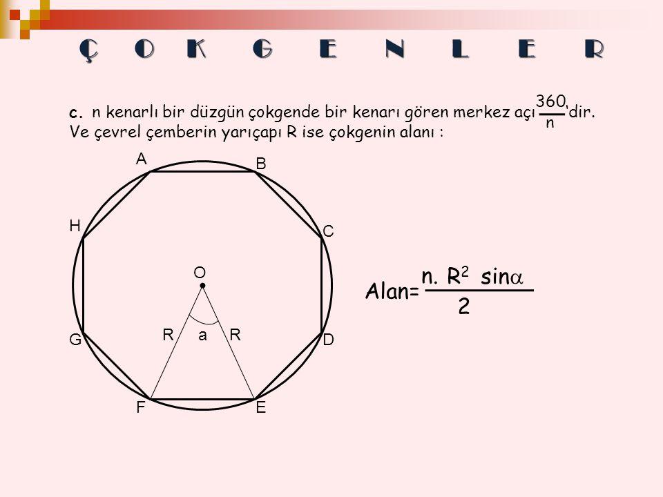 c. n kenarlı bir düzgün çokgende bir kenarı gören merkez açı 'dir. Ve çevrel çemberin yarıçapı R ise çokgenin alanı : RRa A B E C D F G H O Alan= R 2