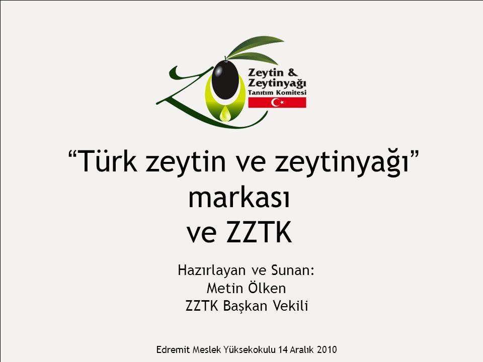 Türk zeytin ve zeytinyağı markası ve ZZTK Hazırlayan ve Sunan: Metin Ölken ZZTK Başkan Vekili Edremit Meslek Yüksekokulu 14 Aralık 2010