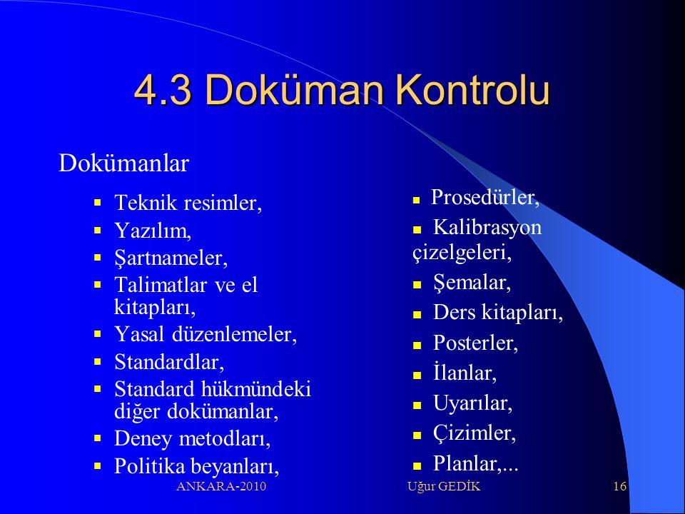 ANKARA-2010 Uğur GEDİK16 4.3 Doküman Kontrolu Dokümanlar  Teknik resimler,  Yazılım,  Şartnameler,  Talimatlar ve el kitapları,  Yasal düzenlemel