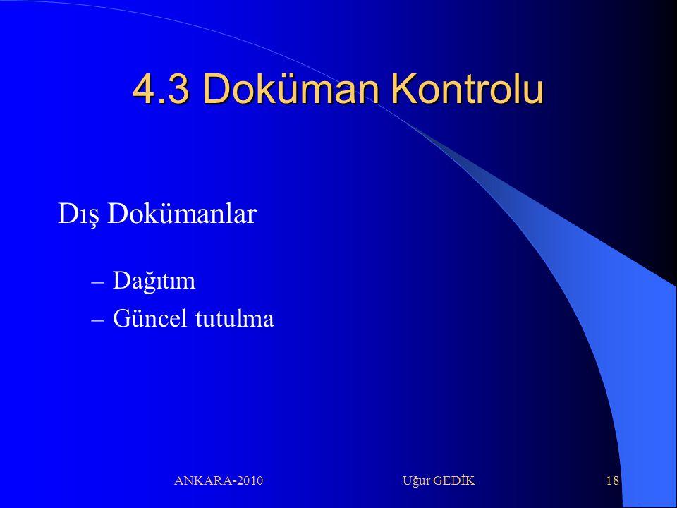 ANKARA-2010 Uğur GEDİK18 4.3 Doküman Kontrolu Dış Dokümanlar – Dağıtım – Güncel tutulma