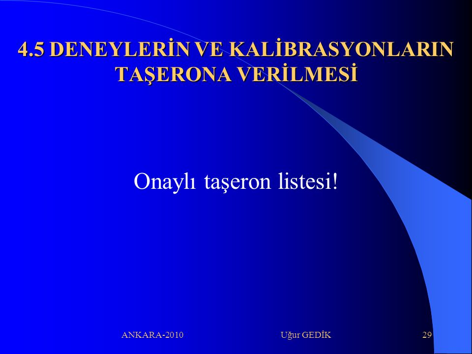 ANKARA-2010 Uğur GEDİK29 4.5 DENEYLERİN VE KALİBRASYONLARIN TAŞERONA VERİLMESİ Onaylı taşeron listesi!