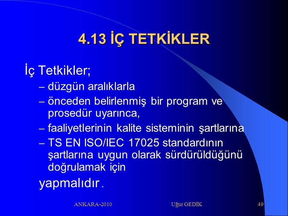 ANKARA-2010 Uğur GEDİK49 4.13 İÇ TETKİKLER İç Tetkikler; – düzgün aralıklarla – önceden belirlenmiş bir program ve prosedür uyarınca, – faaliyetlerini