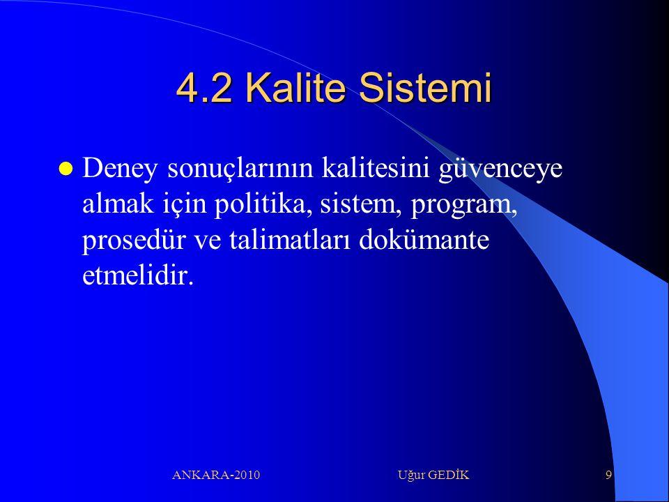 ANKARA-2010 Uğur GEDİK10 4.2 Kalite Sistemi Politika ve hedefler tanımlanmalı Hedefler ölçülebilir olmalı Dokümanlar personel tarafından anlaşılmış ve ulaşılabilir ve uygulanabilir olmalı