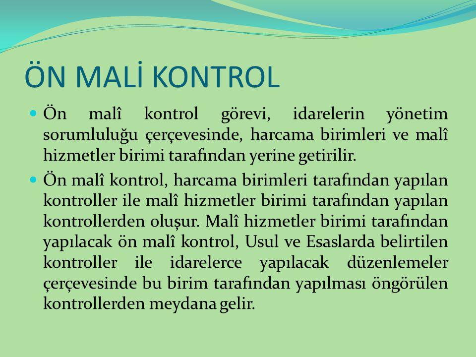 ÖN MALİ KONTROL Ön malî kontrol görevi, idarelerin yönetim sorumluluğu çerçevesinde, harcama birimleri ve malî hizmetler birimi tarafından yerine geti