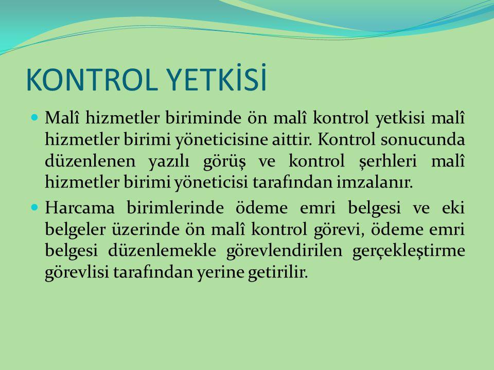 KONTROL YETKİSİ Malî hizmetler biriminde ön malî kontrol yetkisi malî hizmetler birimi yöneticisine aittir. Kontrol sonucunda düzenlenen yazılı görüş