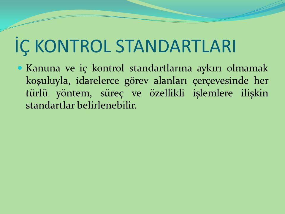 İÇ KONTROL STANDARTLARI Kanuna ve iç kontrol standartlarına aykırı olmamak koşuluyla, idarelerce görev alanları çerçevesinde her türlü yöntem, süreç v