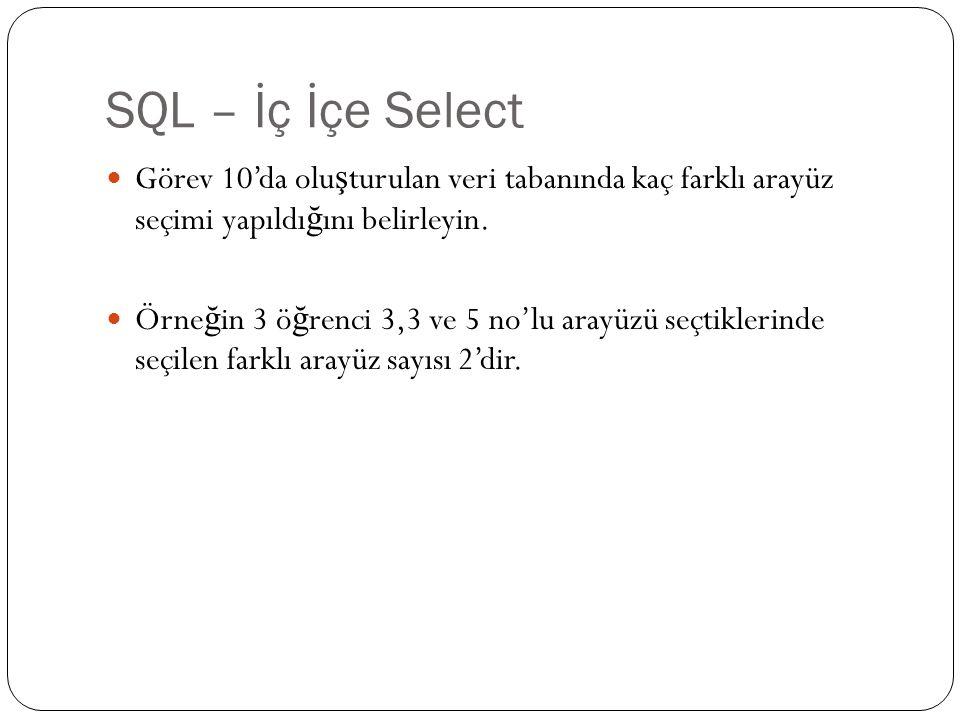 SQL – İç İçe Select Görev 10'da olu ş turulan veri tabanında kaç farklı arayüz seçimi yapıldı ğ ını belirleyin. Örne ğ in 3 ö ğ renci 3,3 ve 5 no'lu a